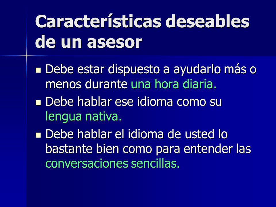 Características deseables de un asesor Si el idioma tiene una escritura, debe saber leer y escribir.