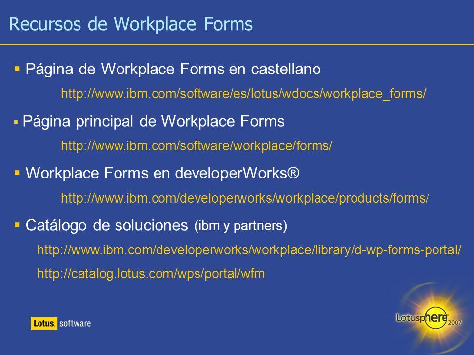 16 Recursos de Workplace Forms Página de Workplace Forms en castellano http://www.ibm.com/software/es/lotus/wdocs/workplace_forms/ Página principal de