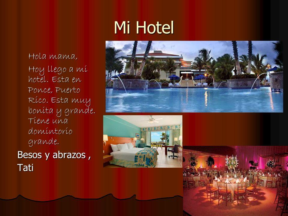 Mi Hotel Hola mama, Hoy llego a mi hotel. Esta en Ponce, Puerto Rico.