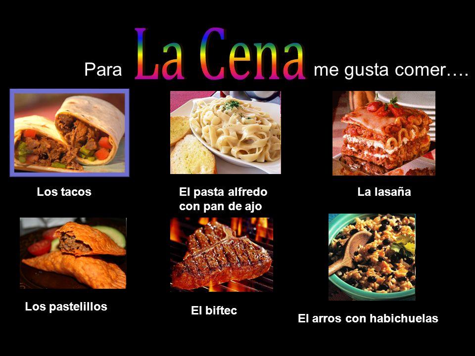 Parame gusta comer…. Los tacosEl pasta alfredo con pan de ajo La lasaña Los pastelillos El biftec El arros con habichuelas