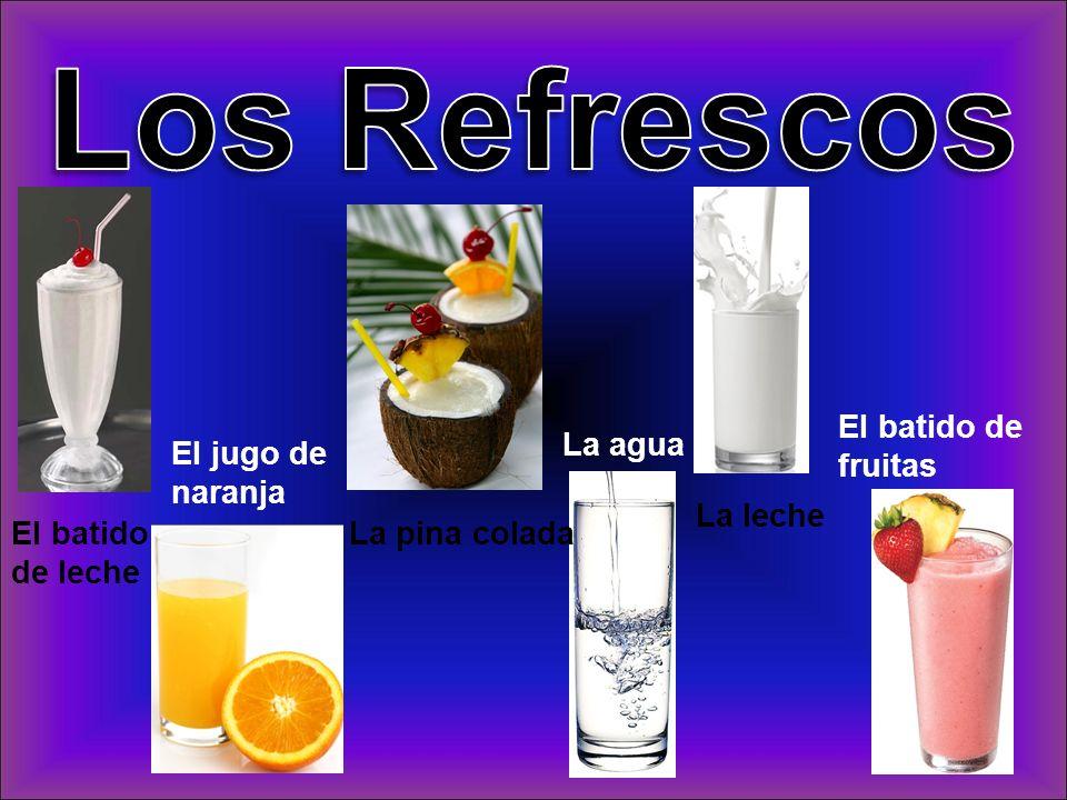 El batido de leche El jugo de naranja La pina colada La agua La leche El batido de fruitas
