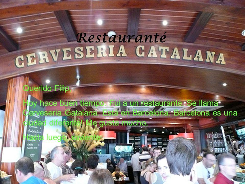 Restauranté Querido Filip, Hoy hace buen tiempo. Fui a un restaurante. Se llama Cerveseria Gatalana. Está en Barcelona. Barcelona es una ciudad difere