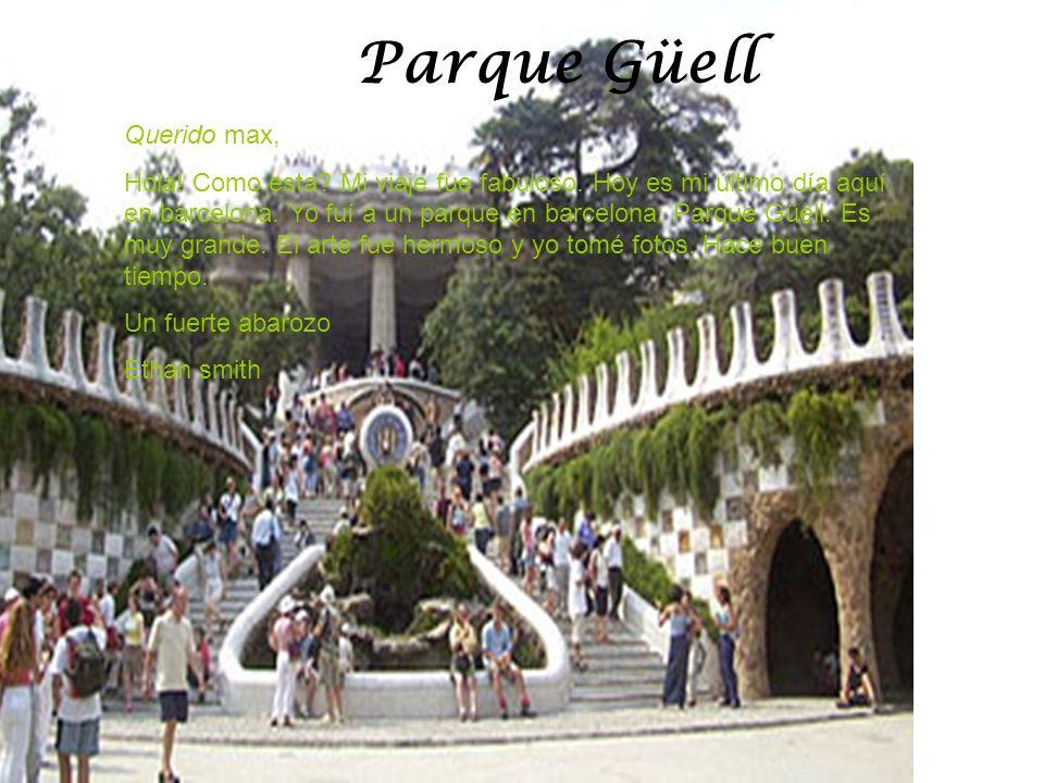 Parque Güell Querido max, Hola! Como esta? Mi viaje fue fabuloso. Hoy es mi último día aquí en barcelona. Yo fuí a un parque en barcelona: Parque Güel