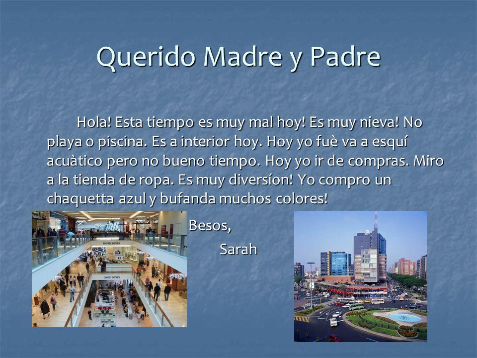 Querido Madre y Padre Hoy es muy buen tiempo aqui Peru.