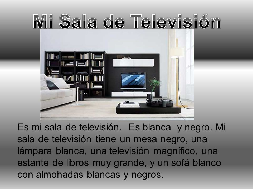 Es mi sala de televisión. Es blanca y negro. Mi sala de televisión tiene un mesa negro, una lámpara blanca, una televisión magnífico, una estante de l
