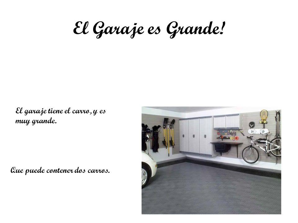 El Garaje es Grande! El garaje tiene el carro, y es muy grande. Que puede contener dos carros.