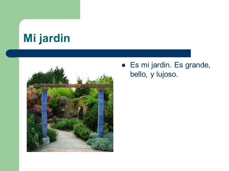 Mi jardin Es mi jardin. Es grande, bello, y lujoso.