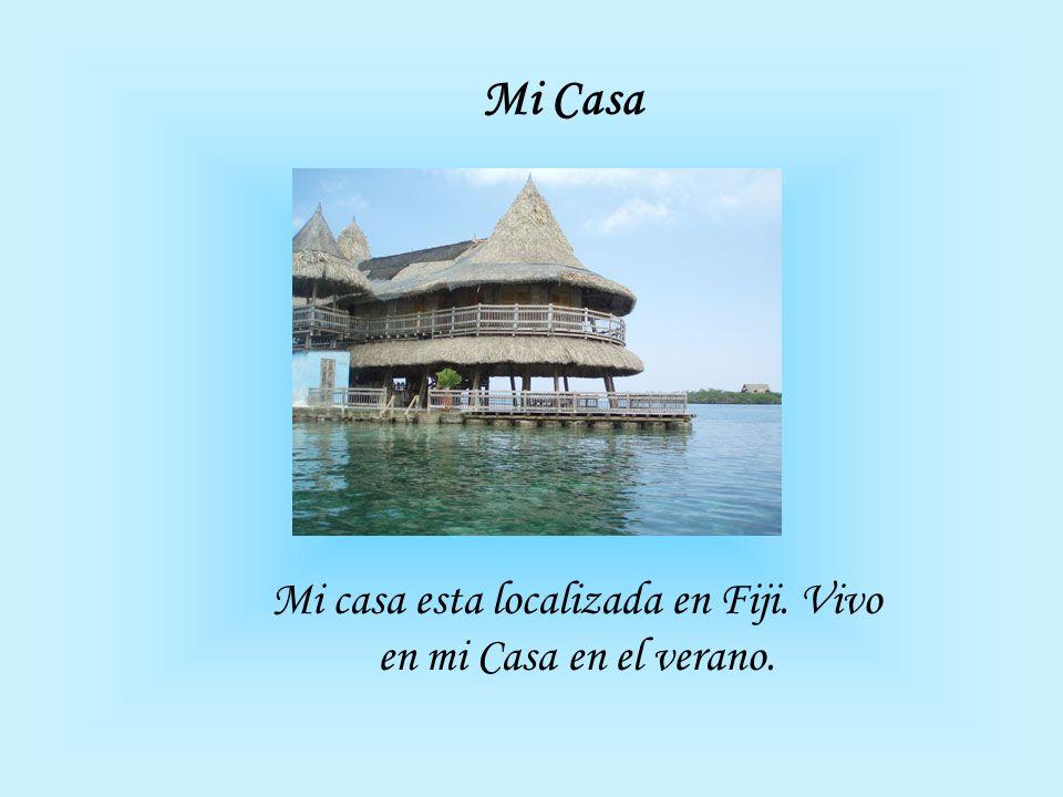 Mi casa esta localizada en Fiji. Vivo en mi Casa en el verano. Mi Casa