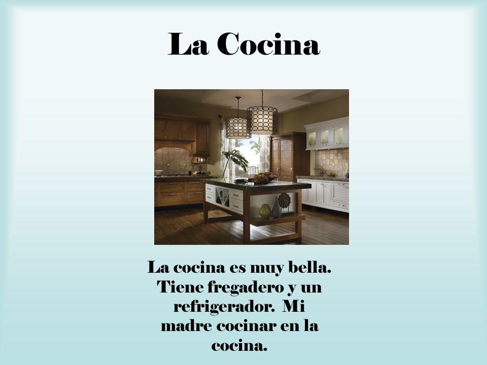 La Cocina La cocina es muy bella. Tiene fregadero y un refrigerador. Mi madre cocinar en la cocina.