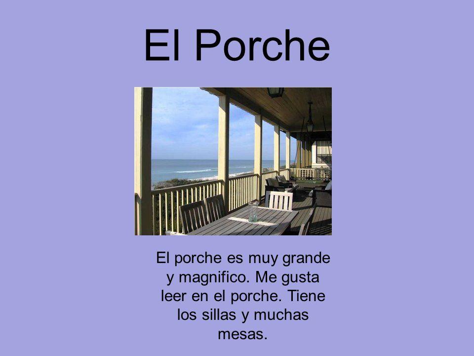 El Porche El porche es muy grande y magnifico. Me gusta leer en el porche. Tiene los sillas y muchas mesas.