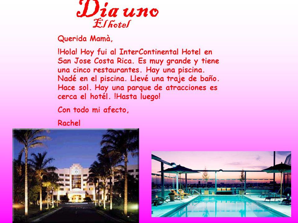 Querida Mamà, !Hola! Hoy fui al InterContinental Hotel en San Jose Costa Rica. Es muy grande y tiene una cinco restaurantes. Hay una piscina. Nadé en