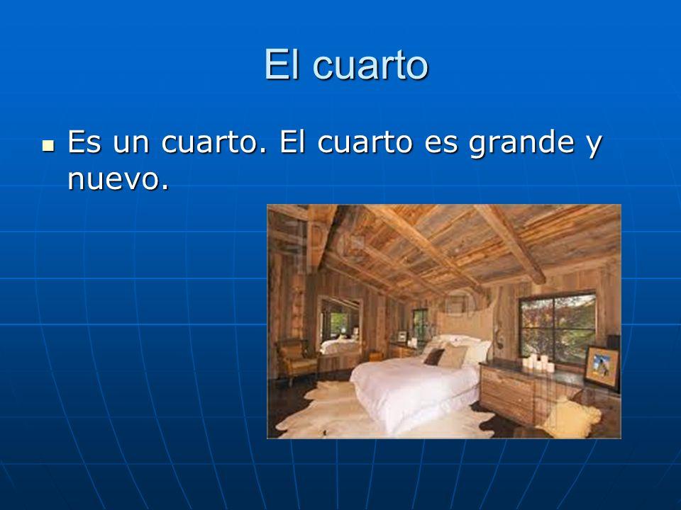 El cuarto El cuarto Es un cuarto. El cuarto es grande y nuevo.