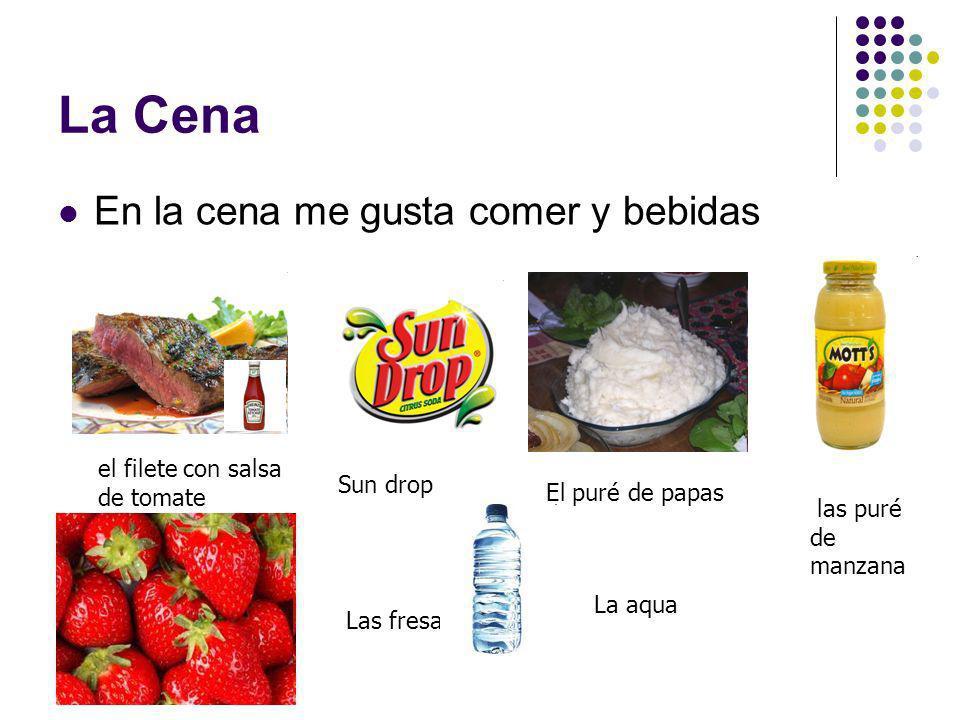 La Cena En la cena me gusta comer y bebidas el filete con salsa de tomate Sun drop El puré de papas las puré de manzana Las fresas La aqua