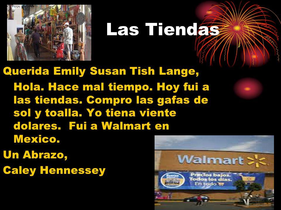 Las Tiendas Querida Emily Susan Tish Lange, Hola. Hace mal tiempo. Hoy fui a las tiendas. Compro las gafas de sol y toalla. Yo tiena viente dolares. F