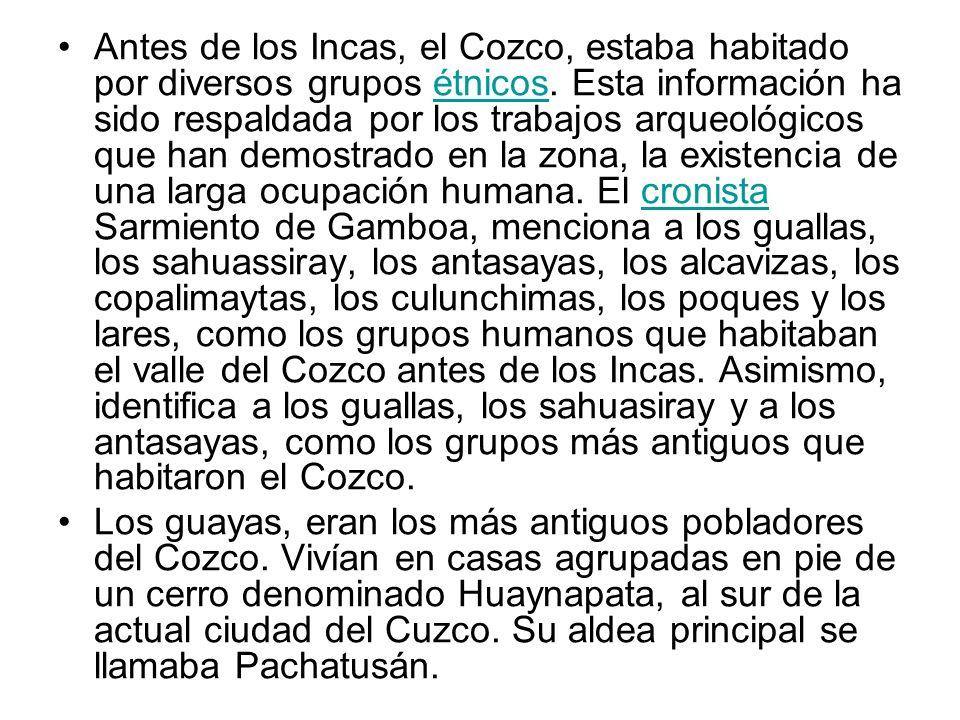 Antes de los Incas, el Cozco, estaba habitado por diversos grupos étnicos.