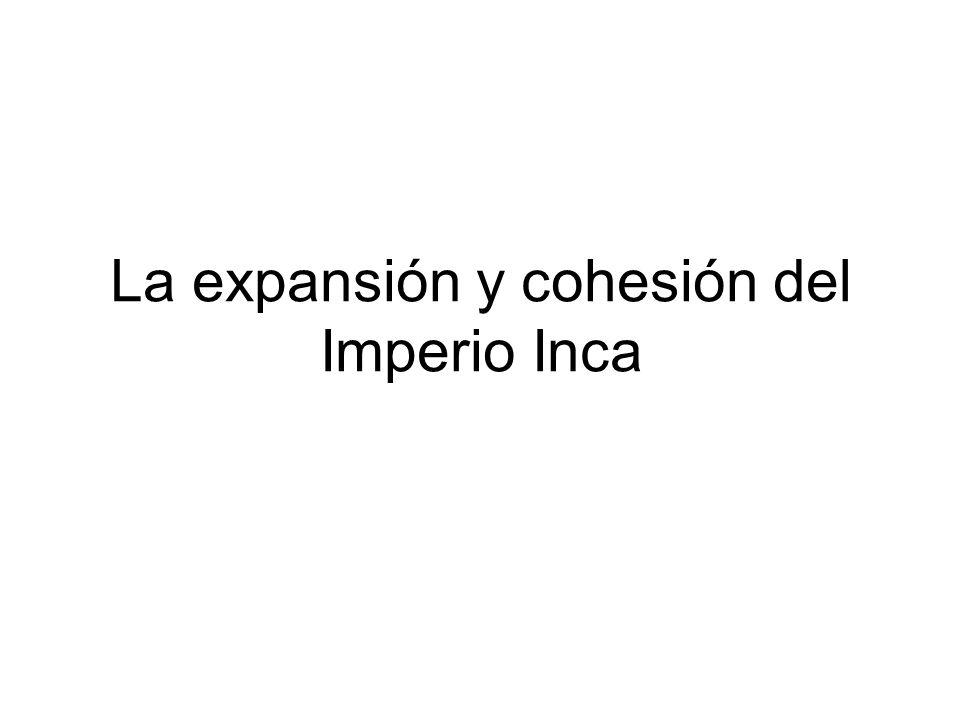 La expansión y cohesión del Imperio Inca