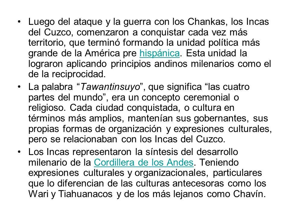 Luego del ataque y la guerra con los Chankas, los Incas del Cuzco, comenzaron a conquistar cada vez más territorio, que terminó formando la unidad política más grande de la América pre hispánica.