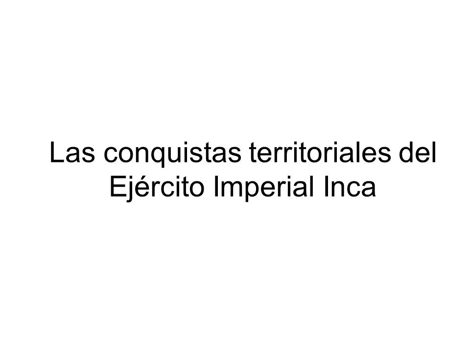 Las conquistas territoriales del Ejército Imperial Inca