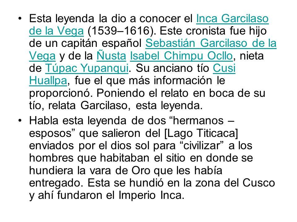 Esta leyenda la dio a conocer el Inca Garcilaso de la Vega (1539–1616).
