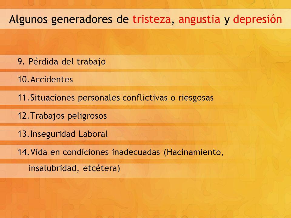 Algunos generadores de tristeza, angustia y depresión 9.Pérdida del trabajo 10.Accidentes 11.Situaciones personales conflictivas o riesgosas 12.Trabaj