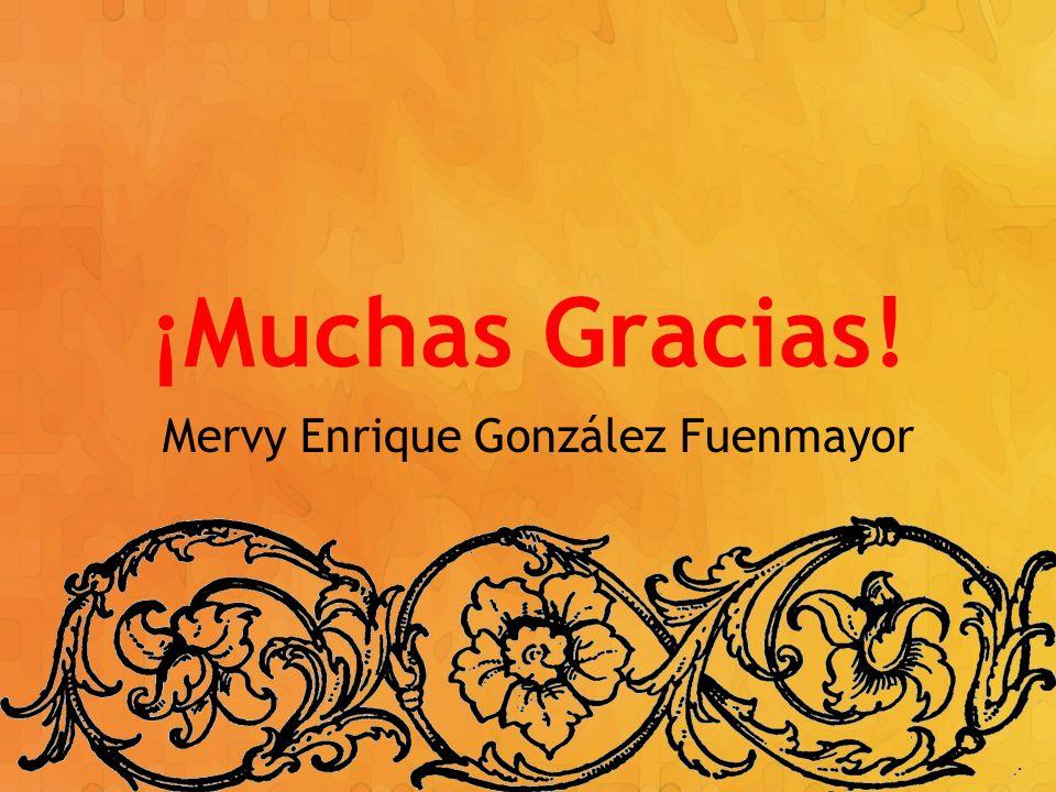 ¡Muchas Gracias! Mervy Enrique González Fuenmayor