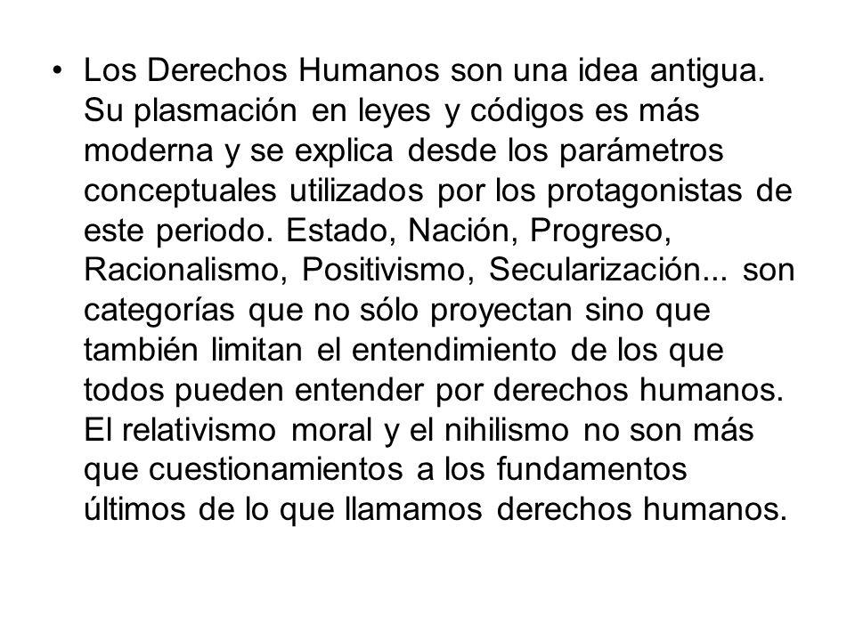 Los Derechos Humanos son una idea antigua. Su plasmación en leyes y códigos es más moderna y se explica desde los parámetros conceptuales utilizados p