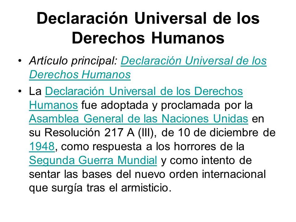 Declaración Universal de los Derechos Humanos Artículo principal: Declaración Universal de los Derechos HumanosDeclaración Universal de los Derechos H