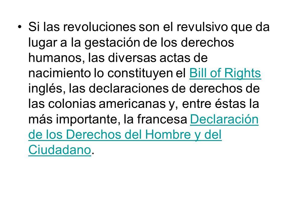 Si las revoluciones son el revulsivo que da lugar a la gestación de los derechos humanos, las diversas actas de nacimiento lo constituyen el Bill of R