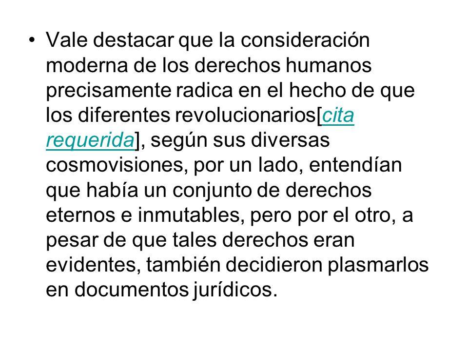 Vale destacar que la consideración moderna de los derechos humanos precisamente radica en el hecho de que los diferentes revolucionarios[cita requerid