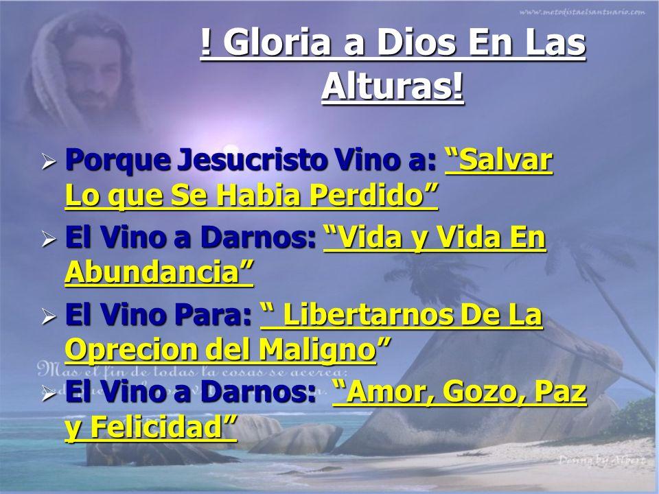 ! Gloria a Dios En Las Alturas! Porque Jesucristo Vino a: Salvar Lo que Se Habia Perdido Porque Jesucristo Vino a: Salvar Lo que Se Habia Perdido El V