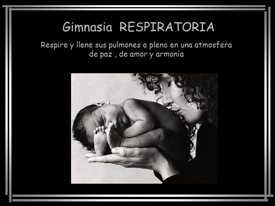 Gimnasia RESPIRATORIA Respire y llene sus pulmones a pleno en una atmosfera de paz, de amor y armonia