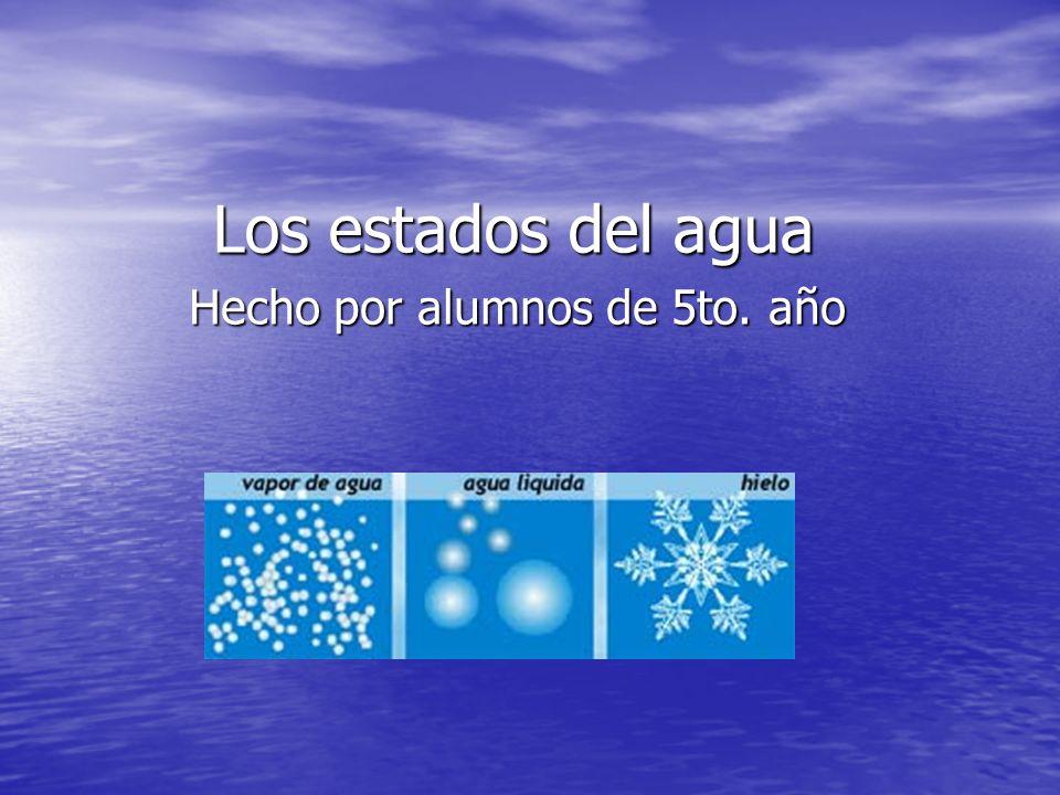 Los estados del agua Hecho por alumnos de 5to. año