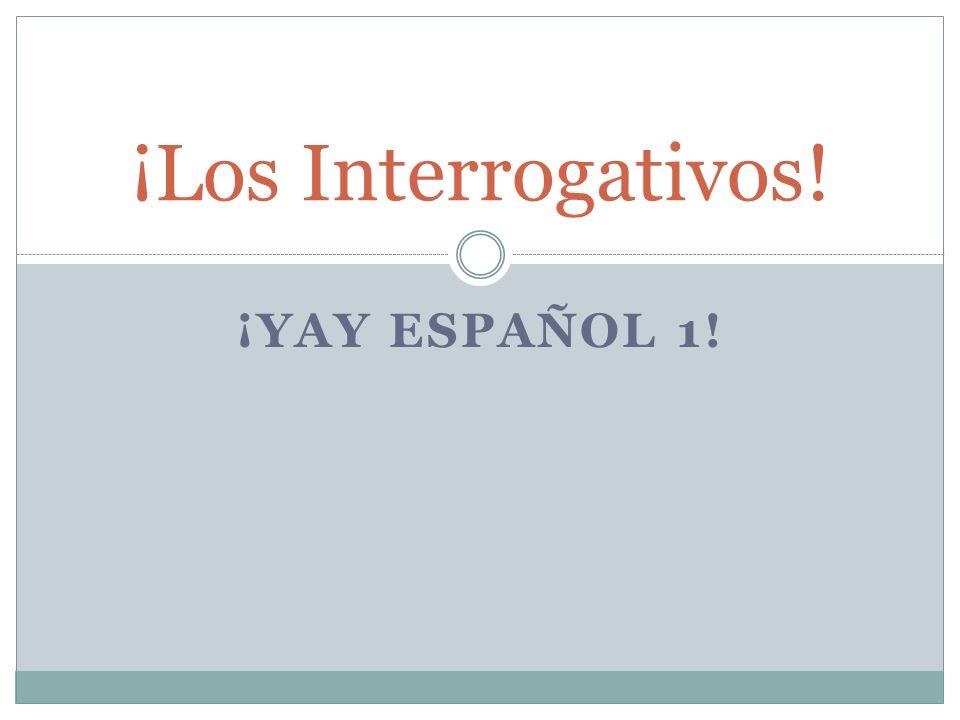 ¡YAY ESPAÑOL 1! ¡Los Interrogativos!