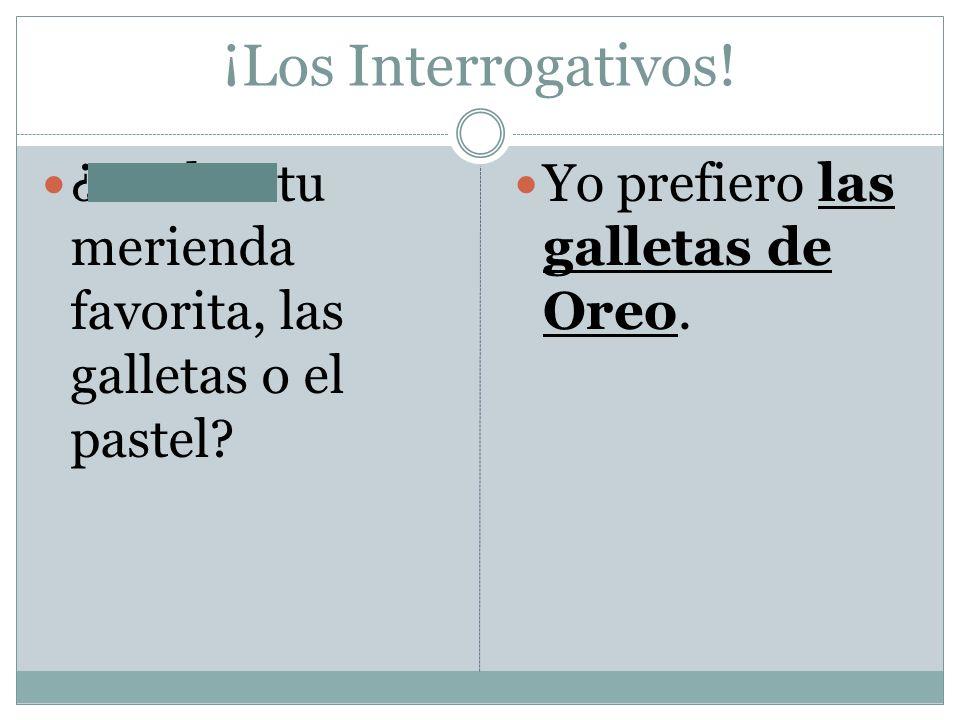 ¡Los Interrogativos! ¿Cual es tu merienda favorita, las galletas o el pastel? Yo prefiero las galletas de Oreo.