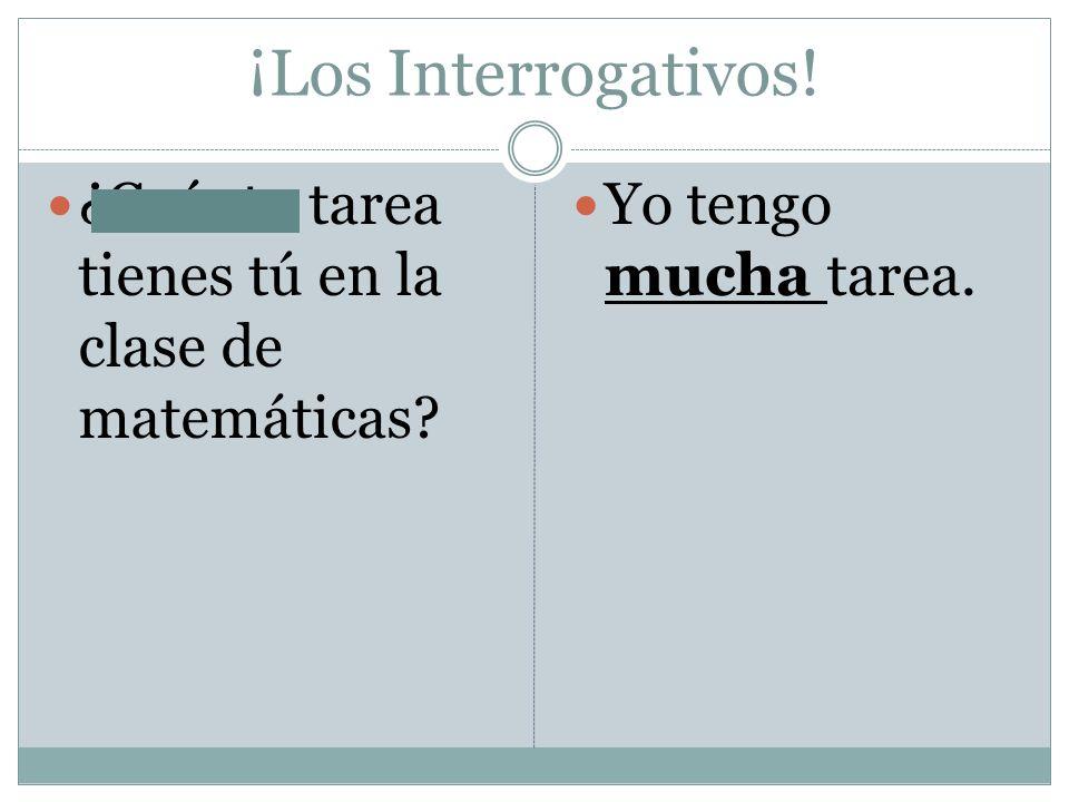 ¡Los Interrogativos! ¿Cuánta tarea tienes tú en la clase de matemáticas? Yo tengo mucha tarea.