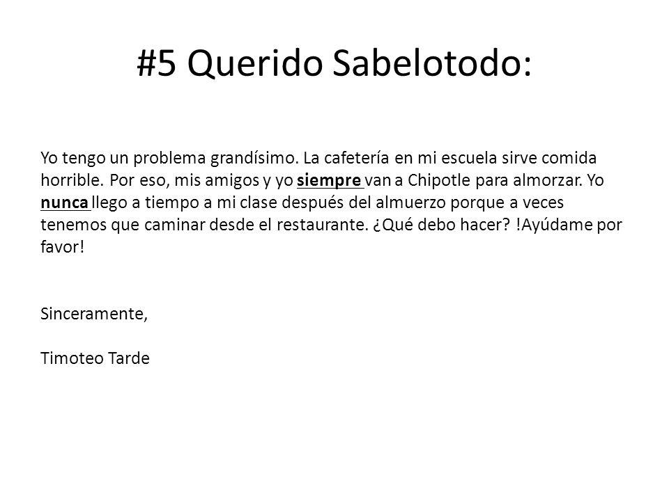 #5 Querido Sabelotodo: Yo tengo un problema grandísimo. La cafetería en mi escuela sirve comida horrible. Por eso, mis amigos y yo siempre van a Chipo