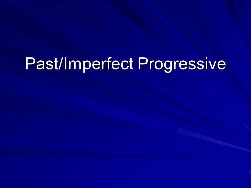 Past/Imperfect Progressive