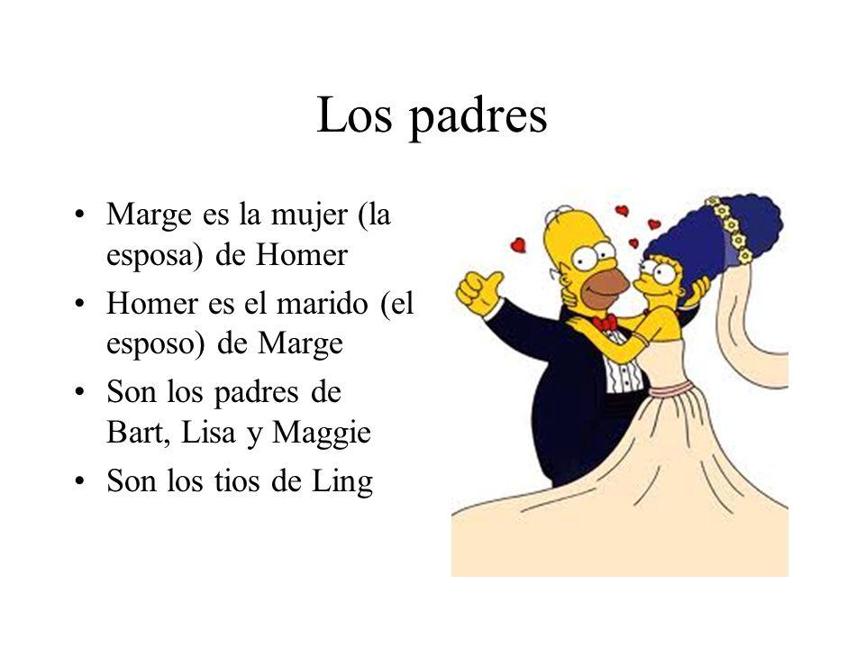 Los padres Marge es la mujer (la esposa) de Homer Homer es el marido (el esposo) de Marge Son los padres de Bart, Lisa y Maggie Son los tios de Ling