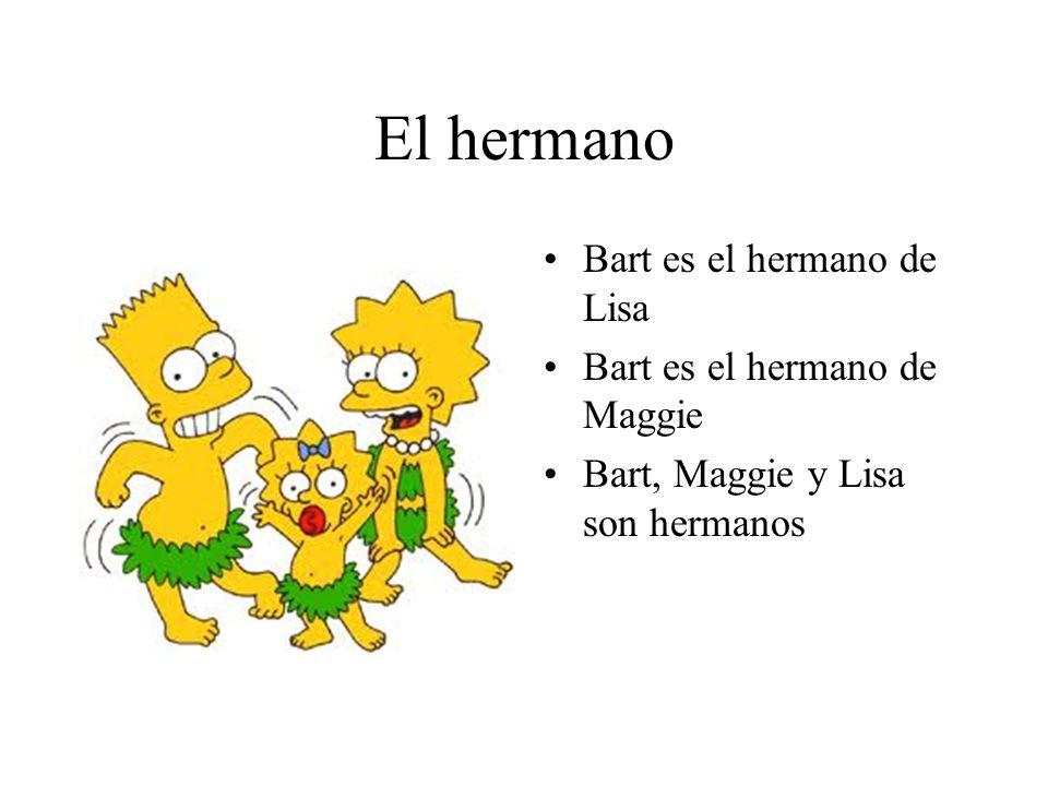 El hermano Bart es el hermano de Lisa Bart es el hermano de Maggie Bart, Maggie y Lisa son hermanos