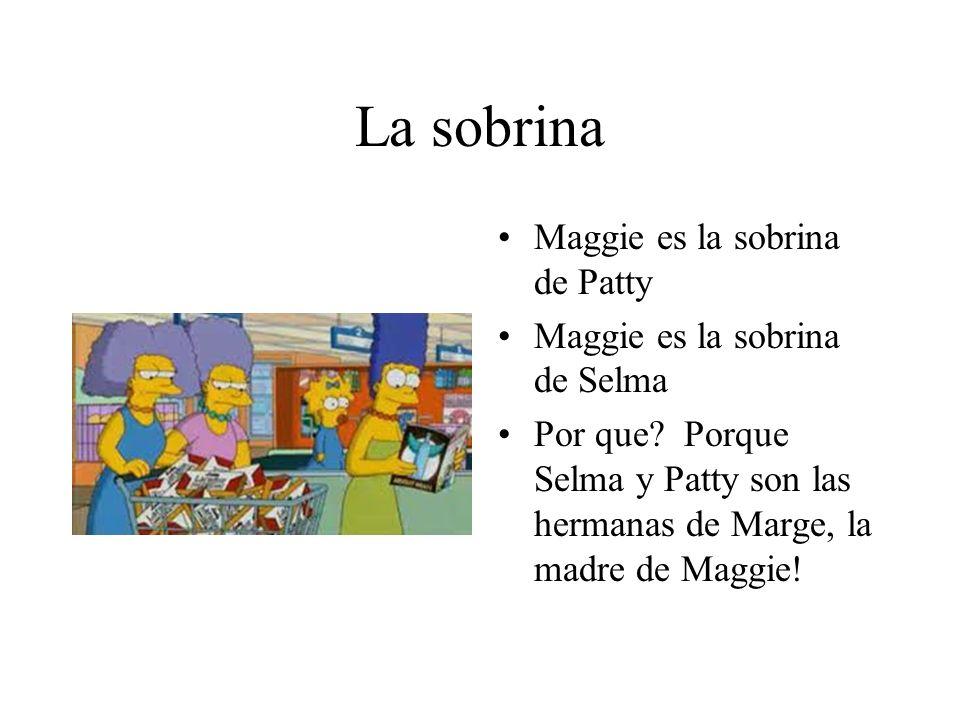 La sobrina Maggie es la sobrina de Patty Maggie es la sobrina de Selma Por que? Porque Selma y Patty son las hermanas de Marge, la madre de Maggie!