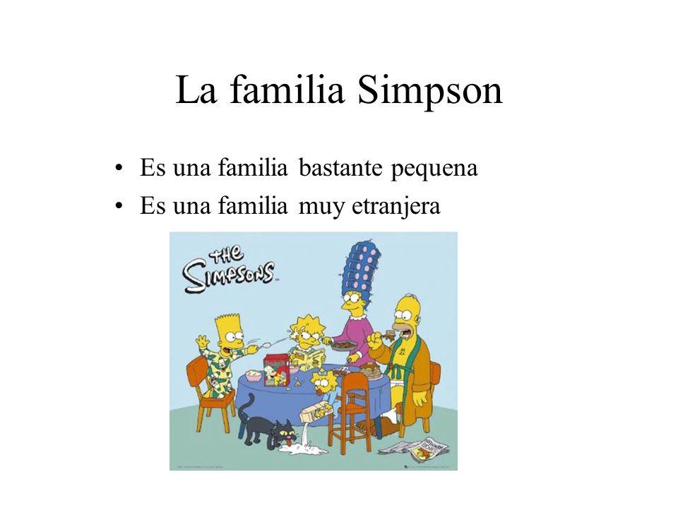 La familia Simpson Es una familia bastante pequena Es una familia muy etranjera