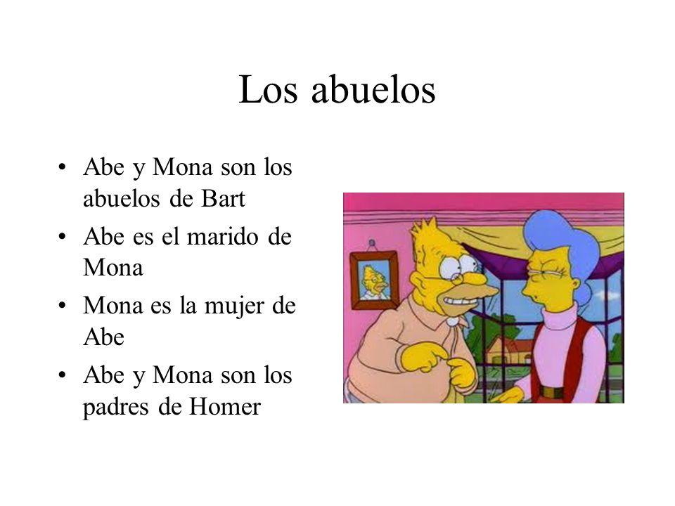 Los abuelos Abe y Mona son los abuelos de Bart Abe es el marido de Mona Mona es la mujer de Abe Abe y Mona son los padres de Homer