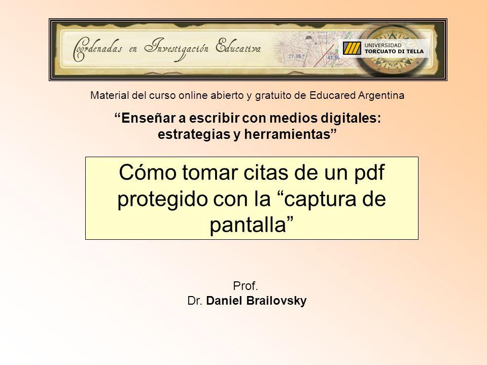 Cómo tomar citas de un pdf protegido con la captura de pantalla Prof. Dr. Daniel Brailovsky Material del curso online abierto y gratuito de Educared A