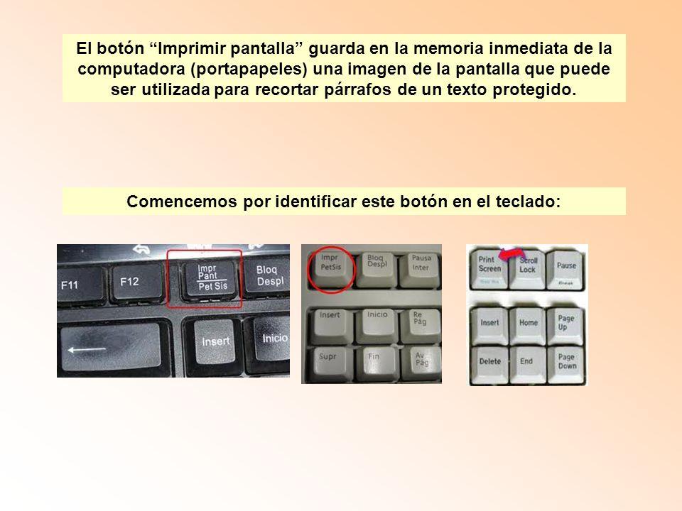 El botón Imprimir pantalla guarda en la memoria inmediata de la computadora (portapapeles) una imagen de la pantalla que puede ser utilizada para reco