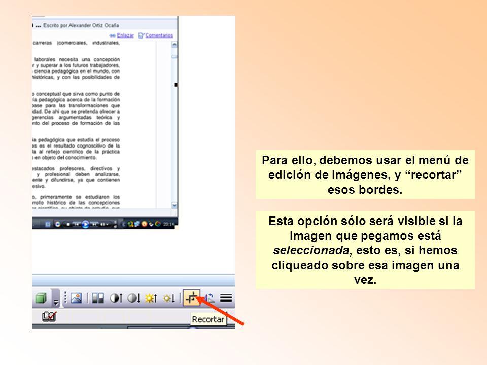 Para ello, debemos usar el menú de edición de imágenes, y recortar esos bordes. Esta opción sólo será visible si la imagen que pegamos está selecciona