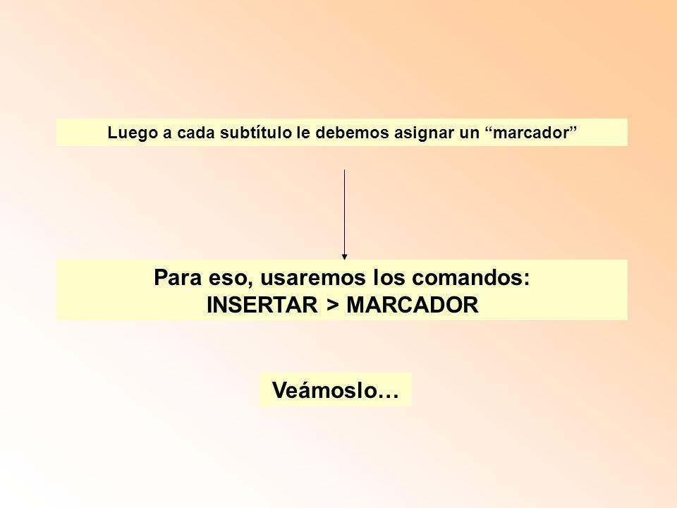 Luego a cada subtítulo le debemos asignar un marcador Para eso, usaremos los comandos: INSERTAR > MARCADOR Veámoslo…