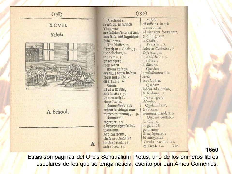 1650 Estas son páginas del Orbis Sensualium Pictus, uno de los primeros libros escolares de los que se tenga noticia, escrito por Jan Amos Comenius.
