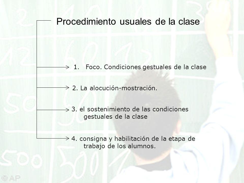 1.Foco. Condiciones gestuales de la clase 2. La alocución-mostración. 3. el sostenimiento de las condiciones gestuales de la clase 4. consigna y habil