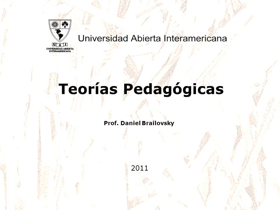 Teorías Pedagógicas Prof. Daniel Brailovsky 2011