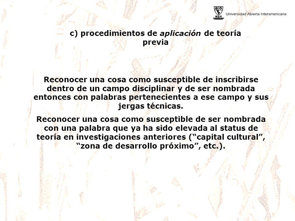 c) procedimientos de aplicación de teoría previa Reconocer una cosa como susceptible de inscribirse dentro de un campo disciplinar y de ser nombrada e